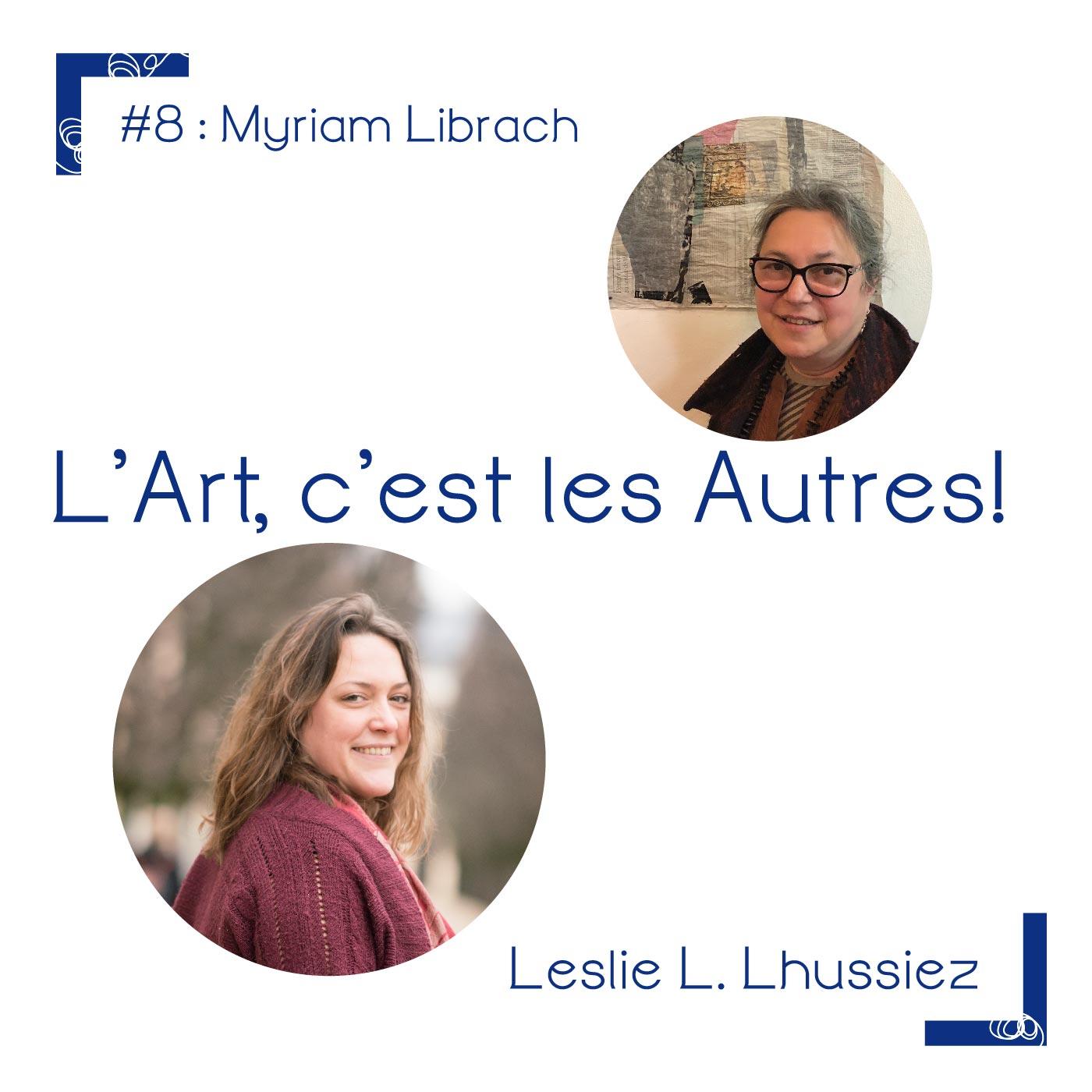interview podcast de l'artiste ety galeriste nancéenne Myriam Librach