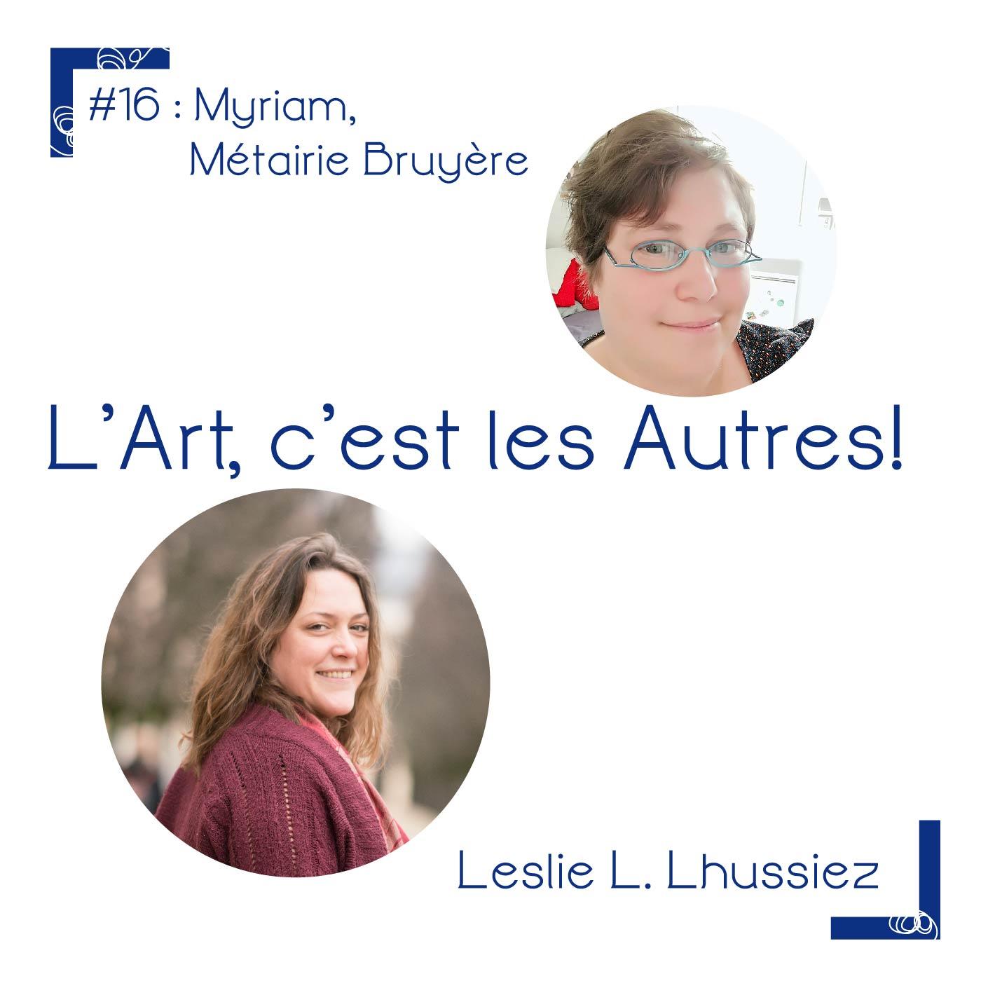 """Episode du podcast """"L'art, c'est les autres"""". On rencontre myriam, qui gère l'association aux quatre vents de l'art, au sein de la Métairie de Bruyère, dans l'Yonne."""