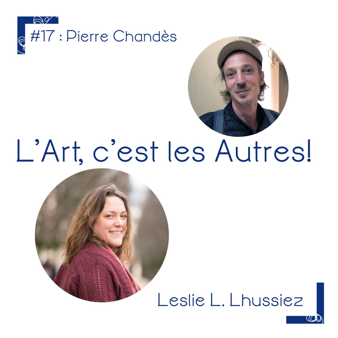 Épisode pierre chandes, podcast «L'art, c'est les autres»