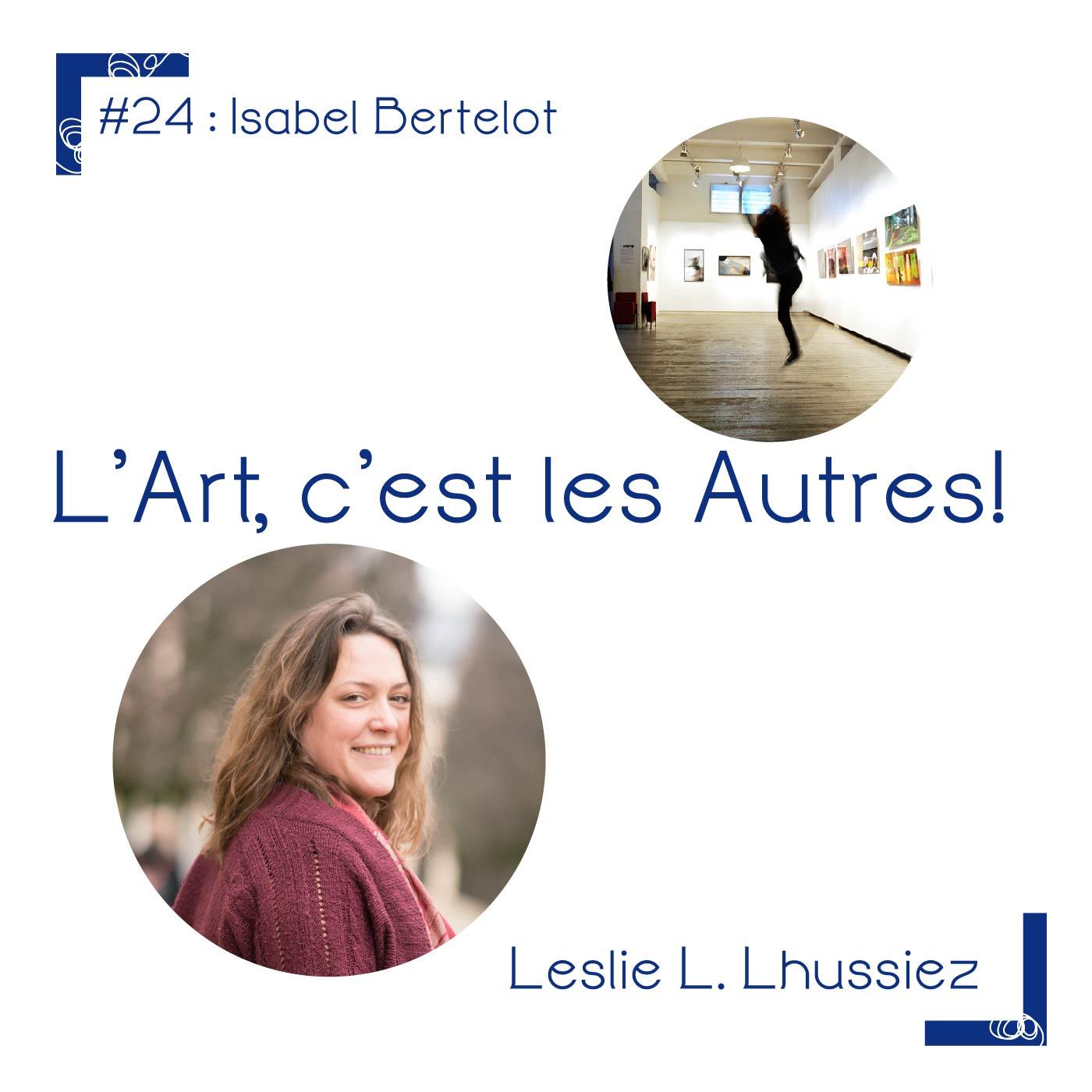 #24 Isabel Bertelot, plasticienne des Frigos, galerie L'aiguillage.