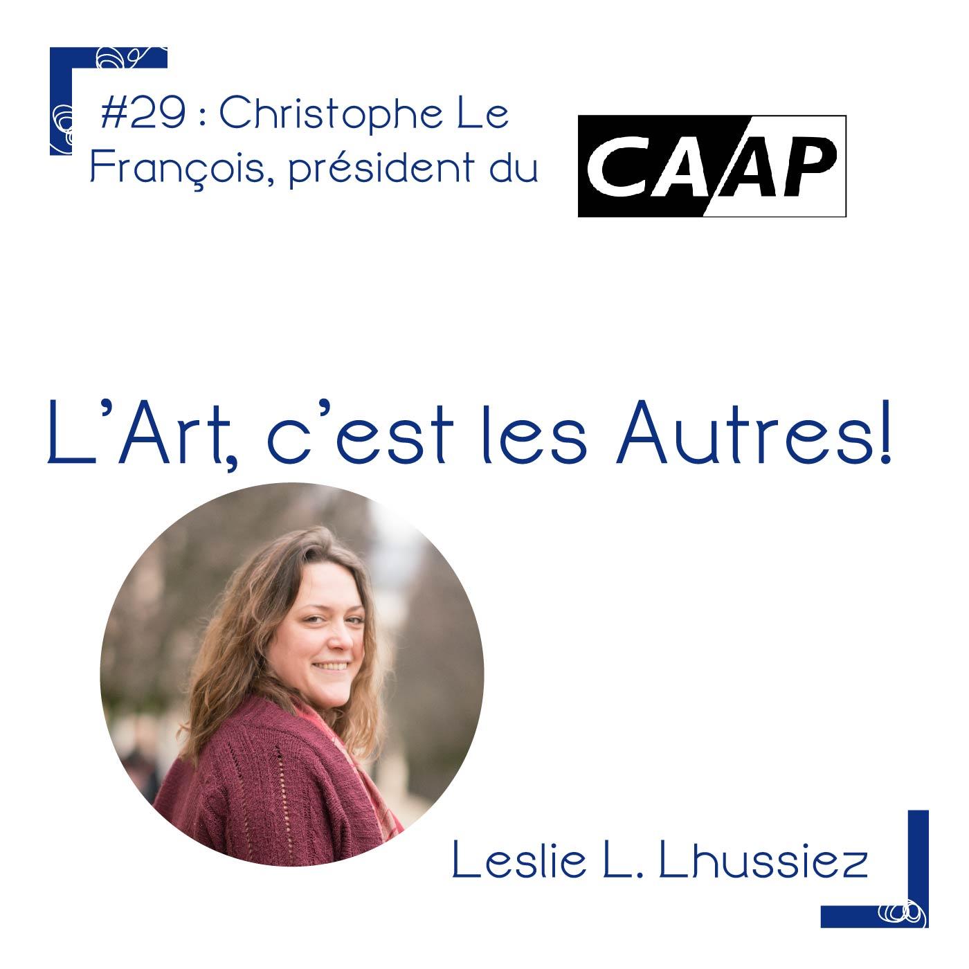 Episode 29 : christophe le François. Président du CAAP