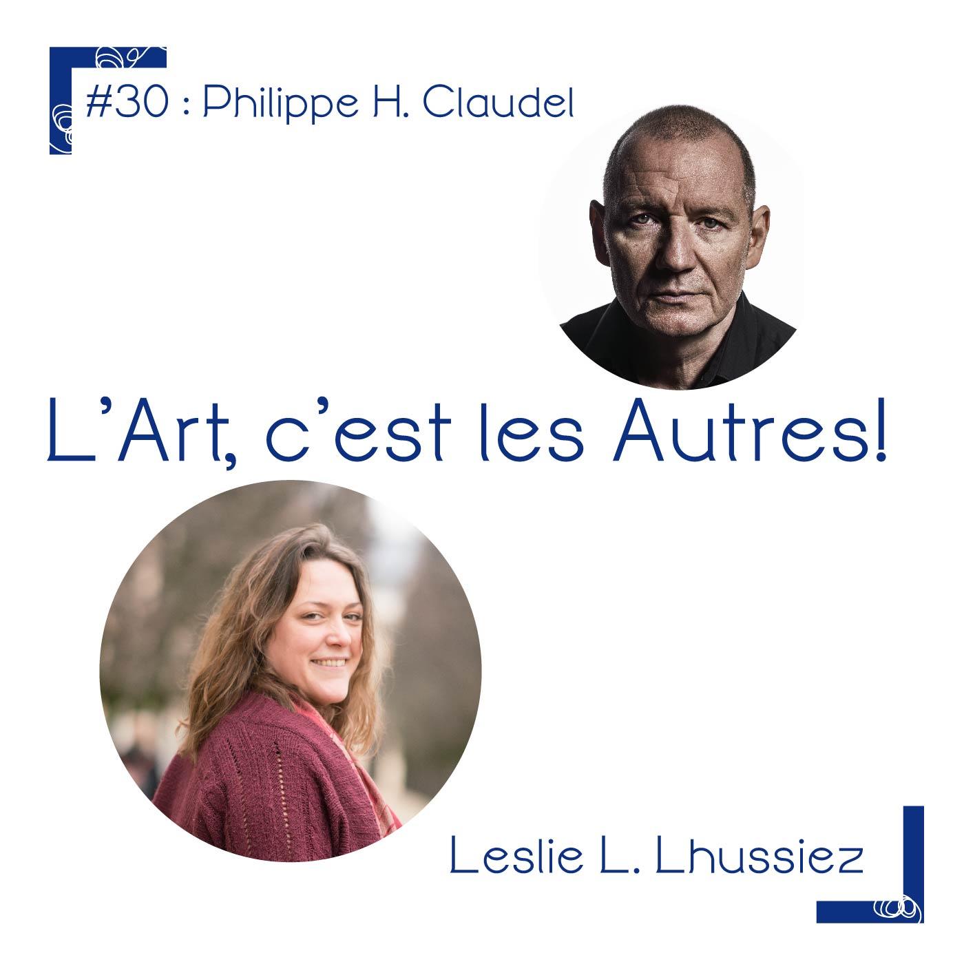 #30 Philippe H.Claudel : artiste de l'effondrement.